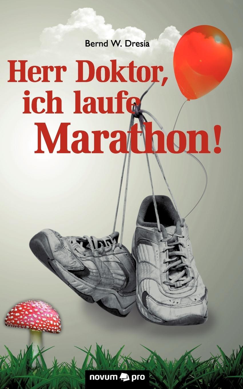 Dresia Bernd W. Herr Doktor, Ich Laufe Marathon. thorsten michael rau sympathisch mehr verkaufen
