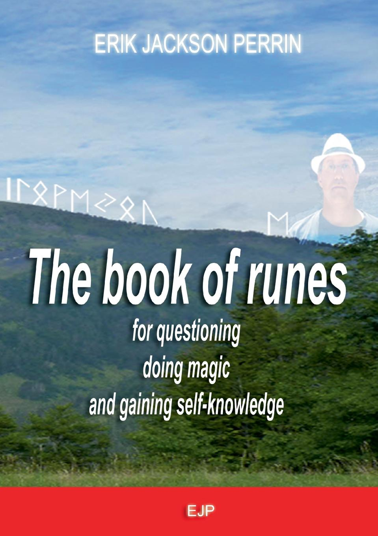 Erik Jackson Perrin The book of runes for questioning, doing magic and gaining self-knowledge dana erik fables fantastiques livre 6