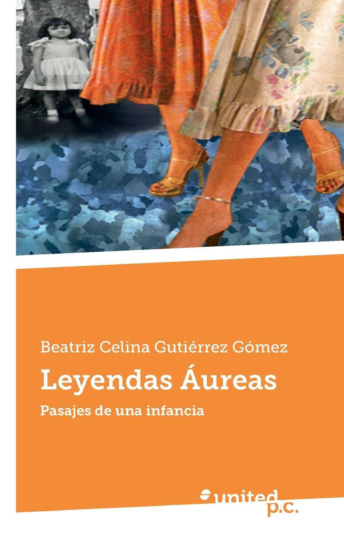 Beatriz Celina Gutiérrez Gómez Leyendas Aureas все цены