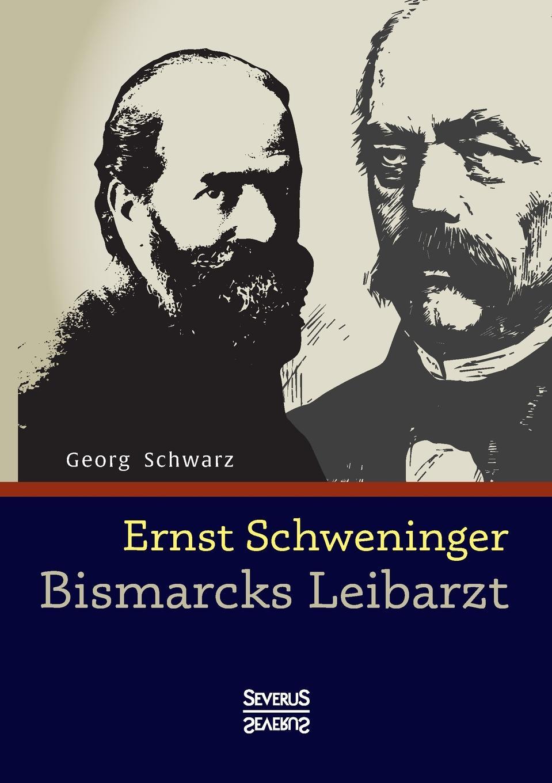 Georg Schwarz Ernst Schweninger. Bismarcks Leibarzt otto ernst gesund und frohen mutes