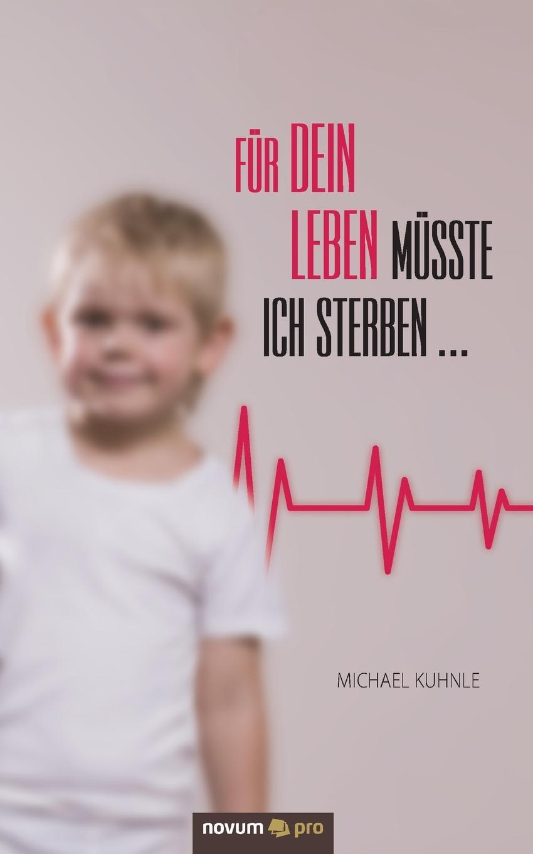 Michael Kuhnle Fur dein Leben musste ich sterben ... ueber das mysterium magnum des daseins