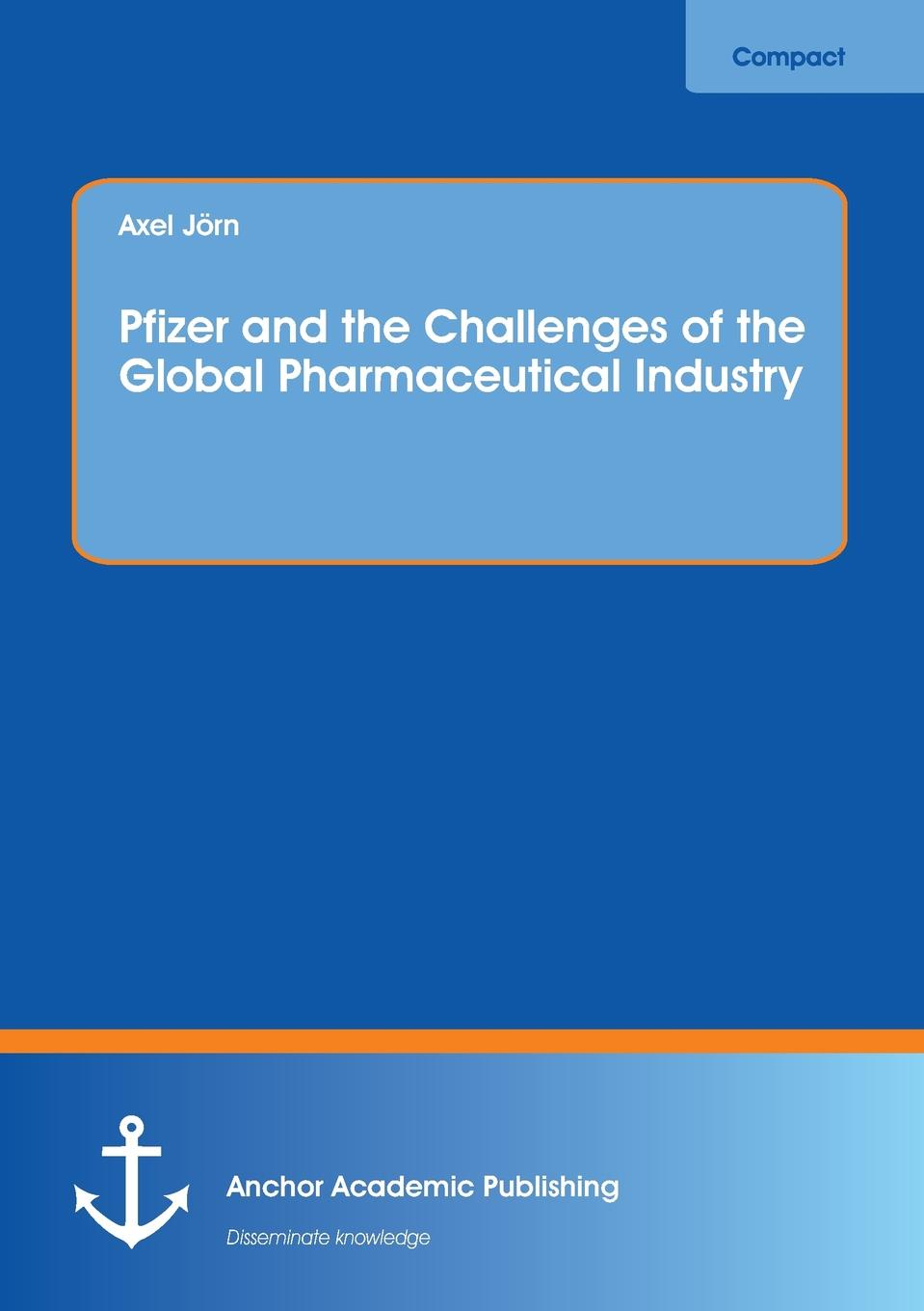 купить Axel Jörn Pfizer and the Challenges of the Global Pharmaceutical Industry по цене 3214 рублей