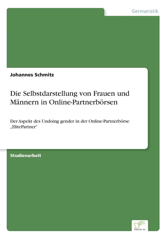 Johannes Schmitz Die Selbstdarstellung von Frauen und Mannern in Online-Partnerborsen christian bernard warum männer sex wollen und frauen lieben was männer und frauen von sex und liebe wollen