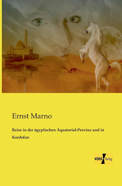 Ernst Marno Reise in Der Agyptischen Aquatorial-Provinz Und in Kordofan
