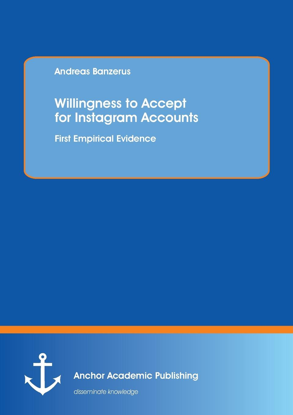 Andreas Banzerus Willingness to Accept for Instagram Accounts. First Empirical Evidence the willingness to pay for medical care