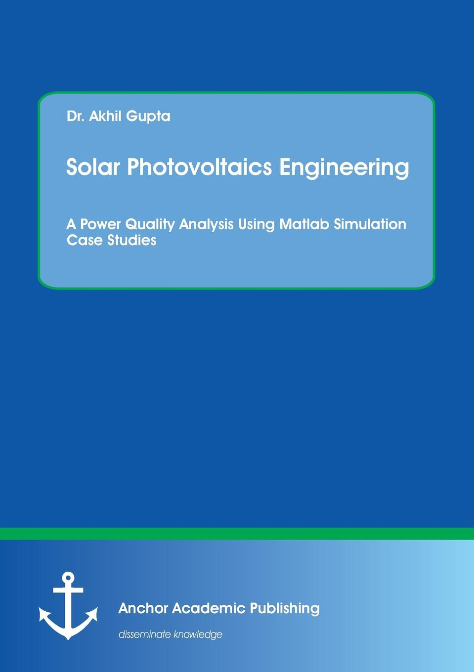 Akhil Gupta Solar Photovoltaics Engineering. A Power Quality Analysis Using Matlab Simulation Case Studies jumaah raihan sulaiman new technique for maximum power point tracker on photovoltaic systems
