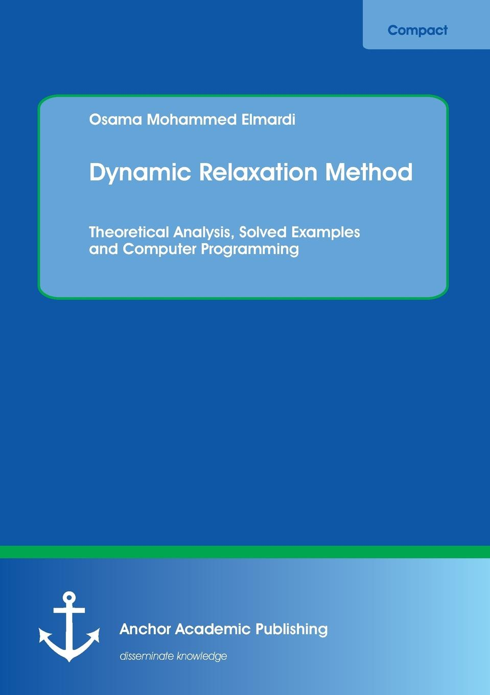 Osama Mohammed Elmardi Dynamic Relaxation Method. Theoretical Analysis, Solved Examples and Computer Programming michael greenberg d solutions manual to accompany ordinary differential equations