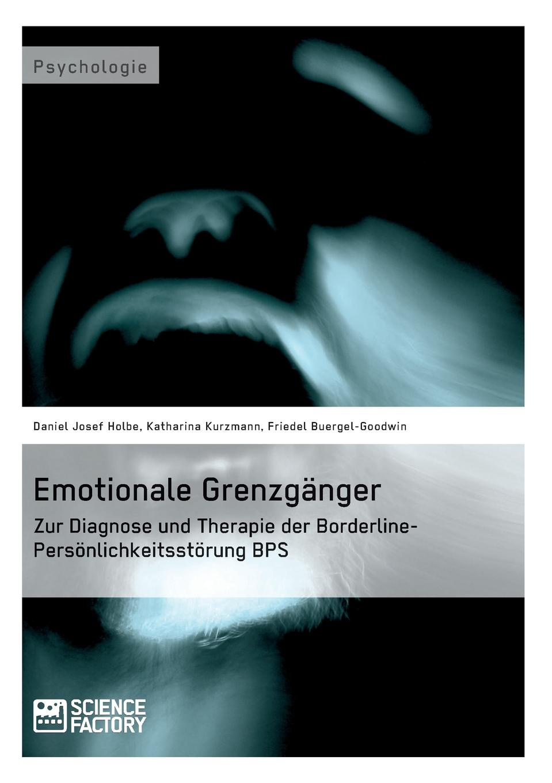 Friedel Buergel-Goodwin, Katharina Kurzmann, Daniel Josef Holbe Emotionale Grenzganger. Zur Diagnose und Therapie der Borderline-Personlichkeitsstorung BPS jörn schmidt borderline personlichkeitsstorung bei kindern und jugendlichen