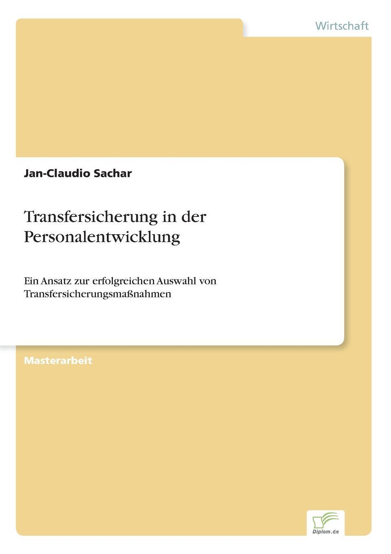 Transfersicherung in der Personalentwicklung Dieses Fachbuch soll zu einer strkeren Bercksichtigung des Transfers...