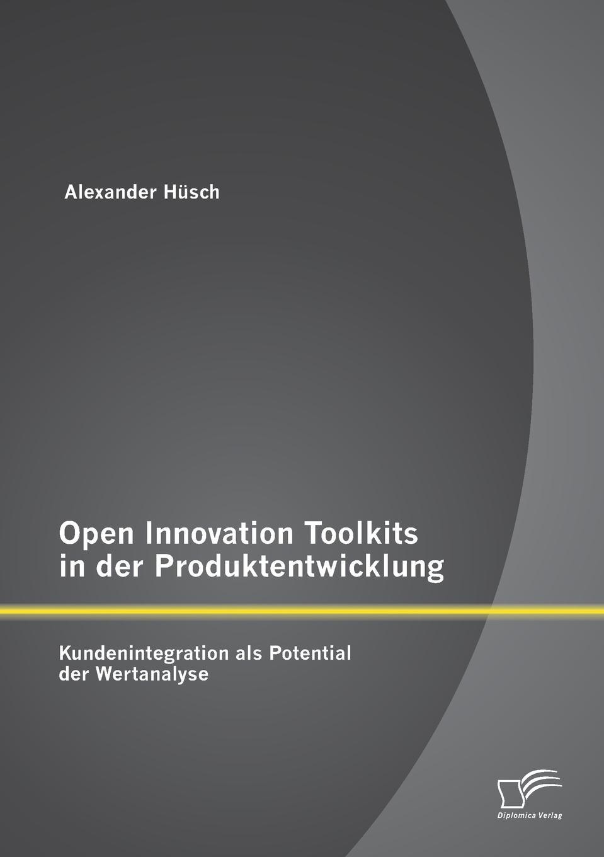 Alexander Hüsch Open Innovation Toolkits in der Produktentwicklung. Kundenintegration als Potential der Wertanalyse alessa jaumann die entwicklung eines konzeptes zur optimierung der trainingssteuerung und trainingsbetreuung unter einbezug der digitalisierung