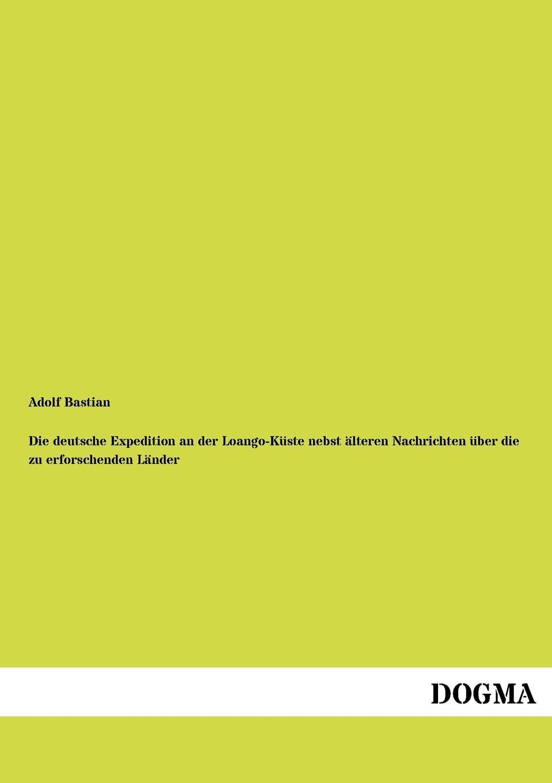 Adolf Bastian Die deutsche Expedition an der Loango-Kuste nebst alteren Nachrichten uber die zu erforschenden Lander bastian buchtaleck das fernsehen des alexander kluge
