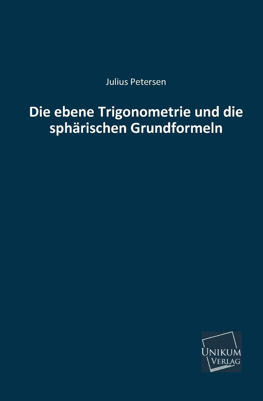 Julius Petersen Die Ebene Trigonometrie Und Die Spharischen Grundformeln julius hauer die fordermaschinen der bergwerke classic reprint