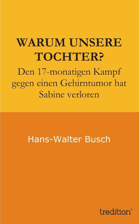 Hans-Walter Busch, Erika Busch Warum Unsere Tochter. minol sabine die menschen macher sehnsucht nach unsterblichkeit isbn 9783527640935