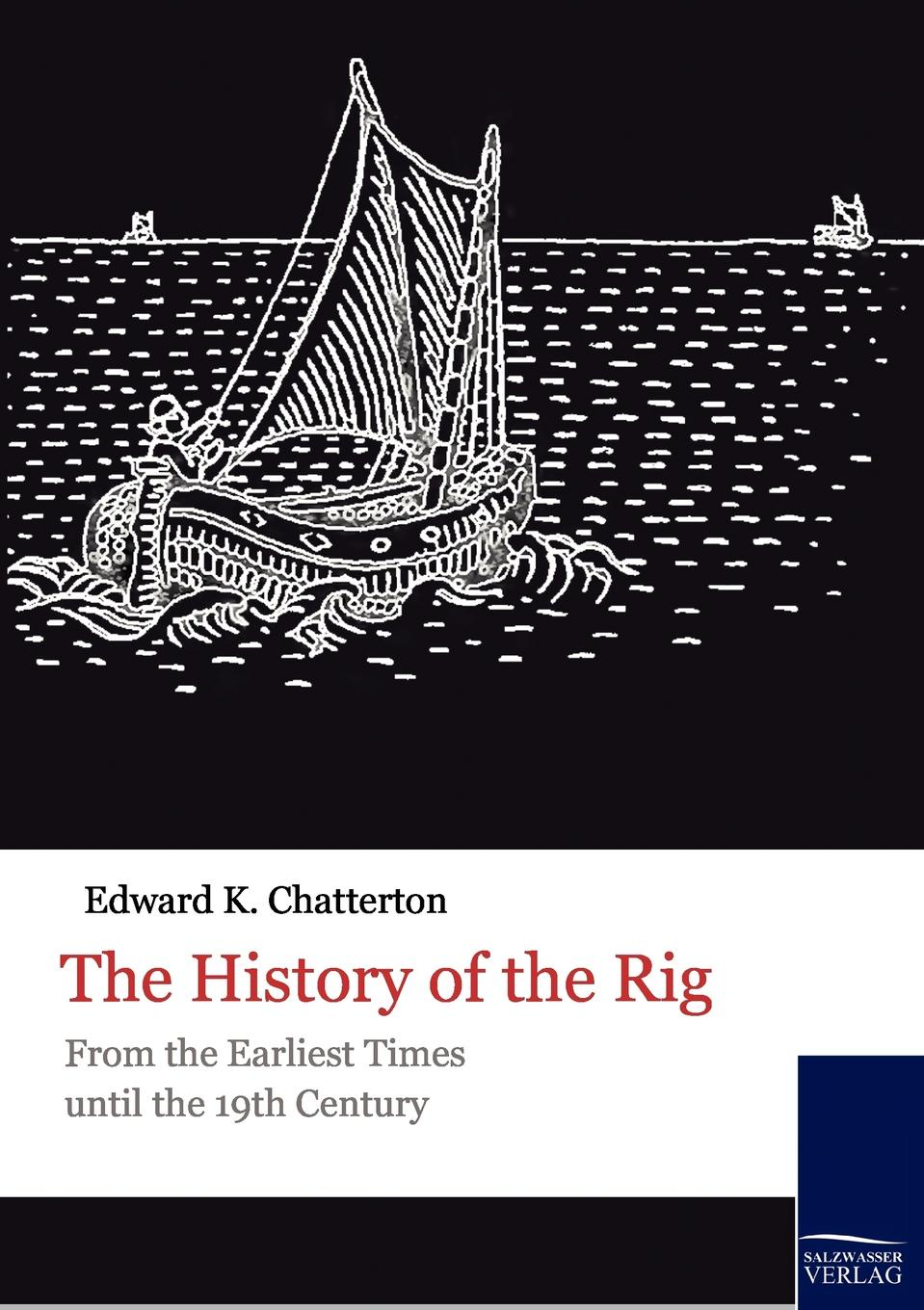 Edward K. Chatterton The History of the Rig