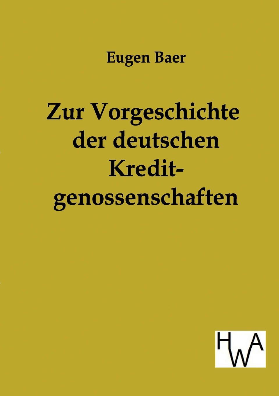 Zur Vorgeschichte der deutschen Kreditgenossenschaften Reprint des Originals von 1907 ber Entwicklungsgeschichte...