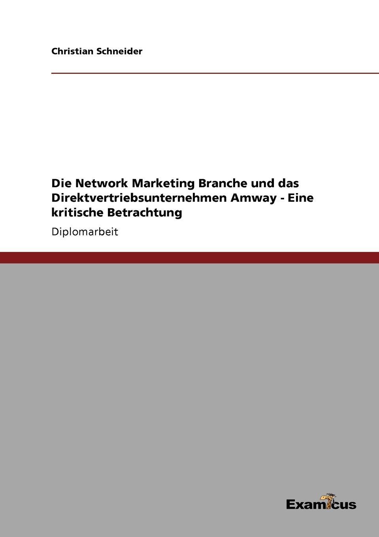 Christian Schneider Die Network Marketing Branche und das Direktvertriebsunternehmen Amway gunnar schuster network marketing enrichment or deception