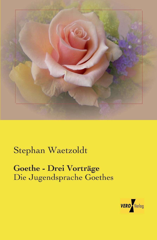 Stephan Waetzoldt Goethe - Drei Vortrage g h lewes goethes leben und werke