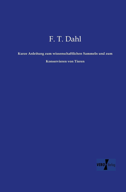 F. T. Dahl Kurze Anleitung Zum Wissenschaftlichen Sammeln Und Zum Konservieren Von Tieren friedrich dahl kurze anleitung zum wissenschaftlichen sammeln und zum konservieren von tieren