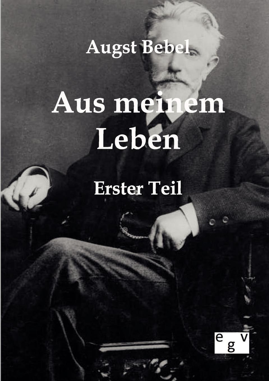 August Bebel Aus meinem Leben jeremias risler leben august gottlieb spangenbergs bischofs der evangelischen brüderkirche