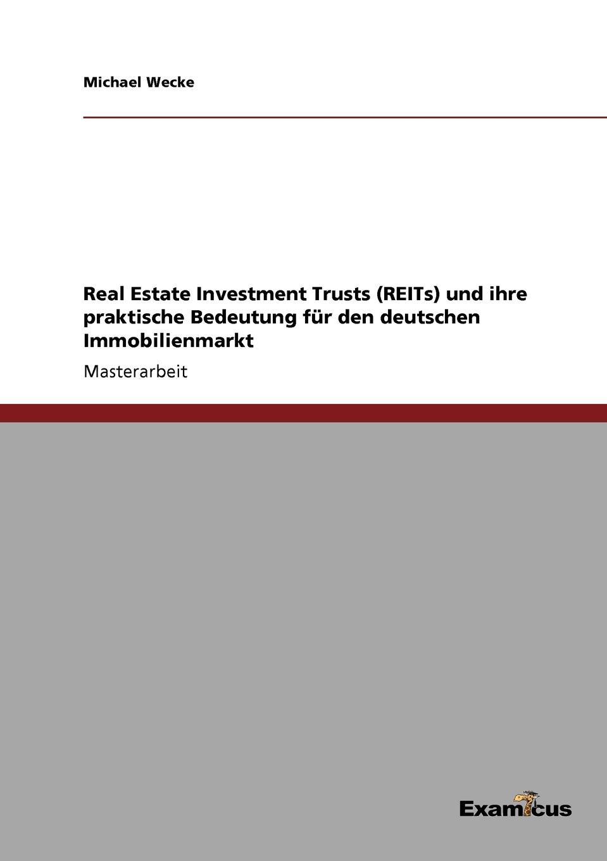 Michael Wecke Real Estate Investment Trusts (REITs) und ihre praktische Bedeutung fur den deutschen Immobilienmarkt richard imperiale getting started in real estate investment trusts