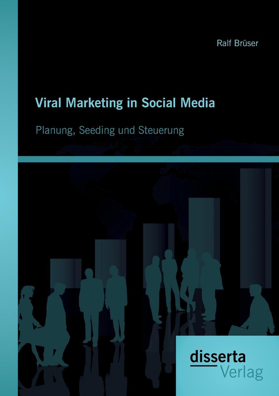 Ralf Bruser Viral Marketing in Social Media. Planung, Seeding Und Steuerung andreas janson interaktives marketing und web 2 0 grundlagen und potenziale