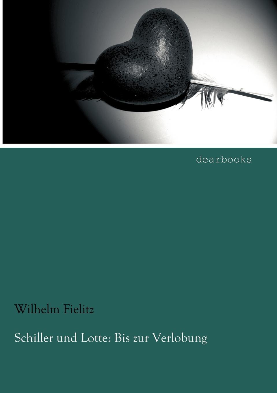 Wilhelm Fielitz Schiller und Lotte. Bis zur Verlobung jakob wychgram charlotte von schiller