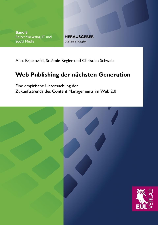 Alex Brjezovski, Stefanie Regier, Christian Schwab Web Publishing der nachsten Generation thorsten raudies get content get customer der einsatz von content marketing im web 2 0