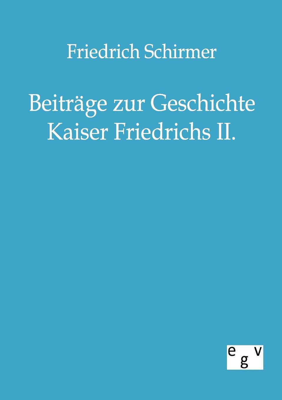 Friedrich Schirmer Beitrage zur Geschichte Kaiser Friedrichs II. friedrich von schiller geschichte des dreyssigjahrigen kriegs vol 1 classic reprint