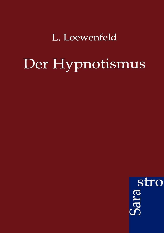 L. Loewenfeld Der Hypnotismus leopold löwenfeld der hypnotismus handbuch der lehre von der hypnose und der suggestion