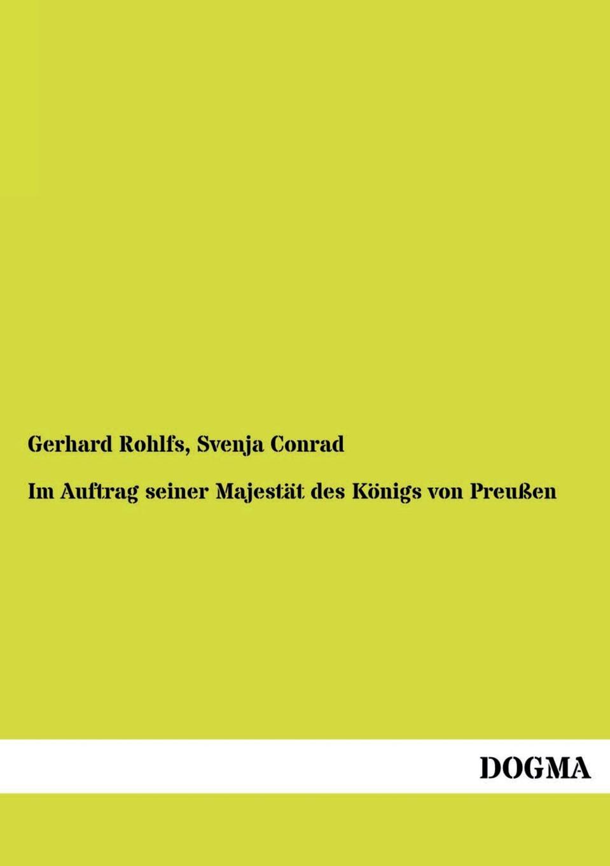 Gerhard Rohlfs Im Auftrag Seiner Majestat Des Konigs Von Preussen