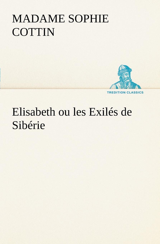 Madame (Sophie) Cottin Elisabeth ou les Exiles de Siberie a cottin sous les palmiers