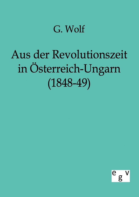 G. Wolf Aus der Revolutionszeit in Osterreich-Ungarn (1848-49) katalin david sakrale kunstschatze in ungarn