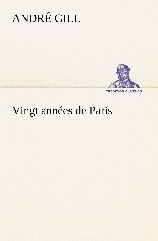 André Gill Vingt annees de Paris alexandre taché vingt annees de missions dans le nord ouest de l amerique classic reprint