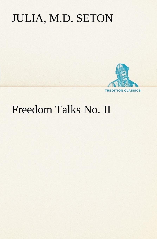 Julia M.D. Seton Freedom Talks No. II