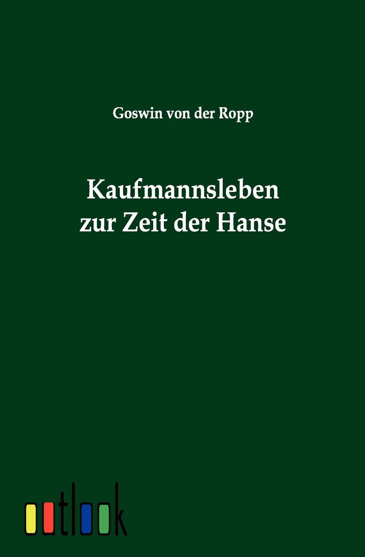 Goswin von der Ropp Kaufmannsleben zur Zeit der Hanse louisa van der does zeichen der zeit zur symbolik der volkischen bewegung