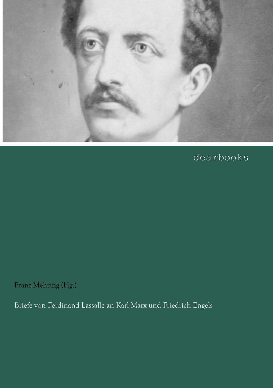 Franz Mehring (Hg.) Briefe von Ferdinand Lassalle an Karl Marx und Friedrich Engels guntram franz ferstl die vier elemente und ihre heilsame quintessenz