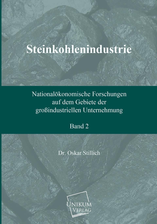 Dr Oskar Stillich Steinkohlenindustrie (Band 2) martin ewald wollny forschungen auf dem gebiete der agricultur physik 18