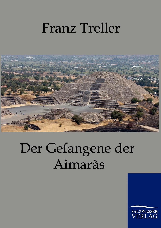 Franz Treller Der Gefangene der Aimaras franz joseph holzwarth der abfall der niederlande