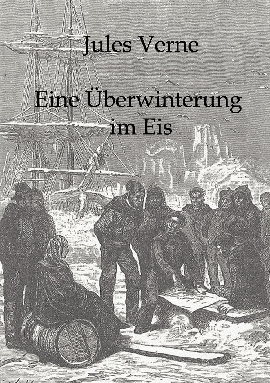 Jules Verne Eine Uberwinterung im Eis