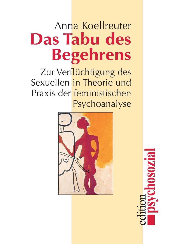 Anna Koellreuter Das Tabu des Begehrens grit herrmann formen und bedeutung von aggressionen zwischen lehrern und schulern fur die bewaltigung jugendspezifischer aufgaben