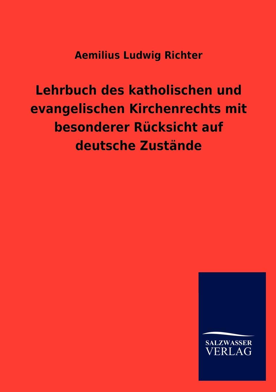 Aemilius Ludwig Richter Lehrbuch des katholischen und evangelischen Kirchenrechts mit besonderer Rucksicht auf deutsche Zustande