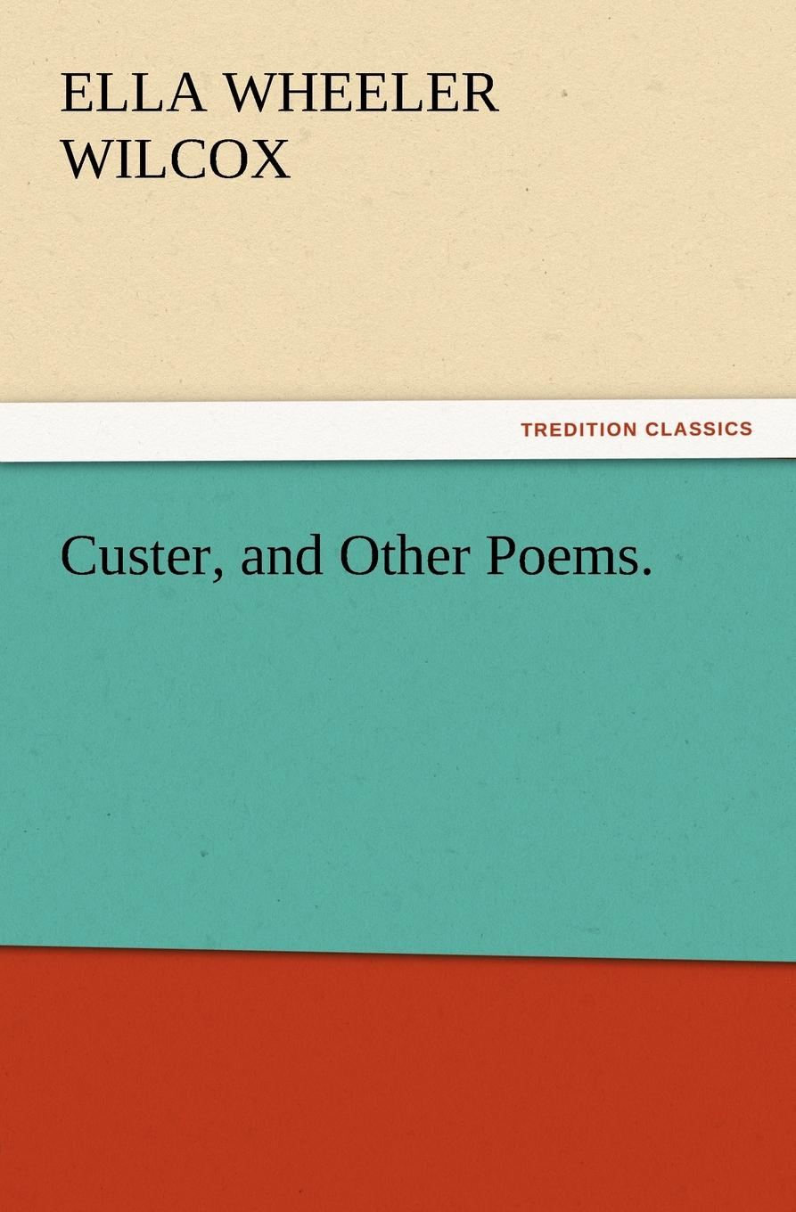 Ella Wheeler Wilcox Custer, and Other Poems. ella wheeler wilcox poems of optimism