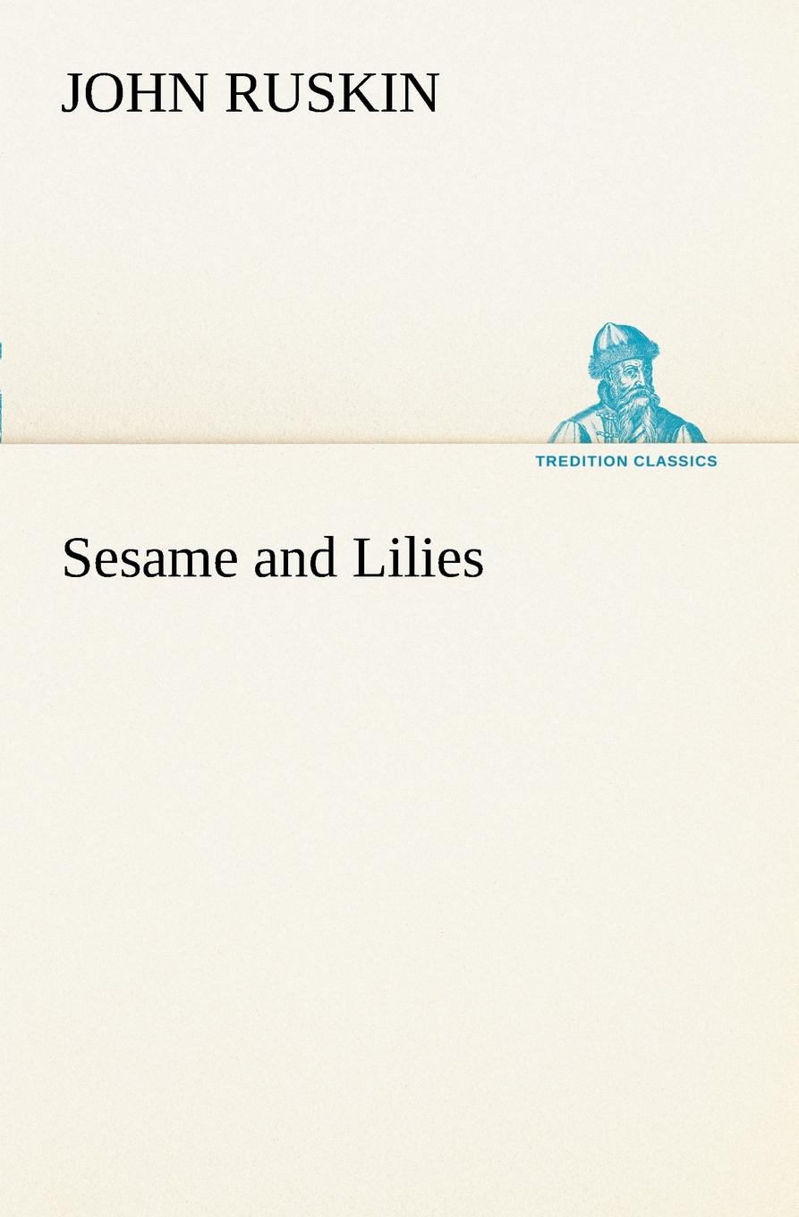 John Ruskin Sesame and Lilies john ruskin sesame and lilies and the crown of wild olive