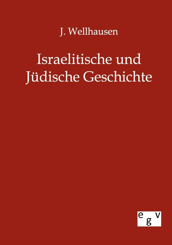 J. Wellhausen Israelitische und Judische Geschichte c s wollschläger universalhistorische ubersicht der geschichte des alten orients