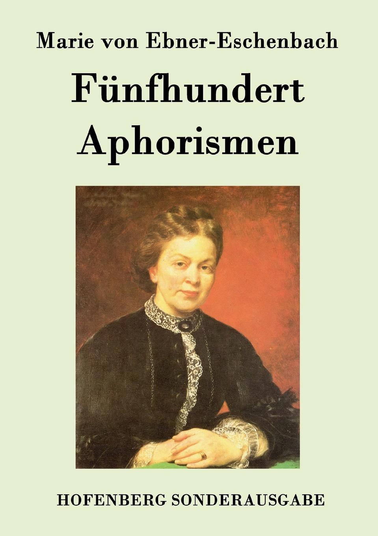 Marie von Ebner-Eschenbach Funfhundert Aphorismen marie von ebner eschenbach die prinzessin von banalien