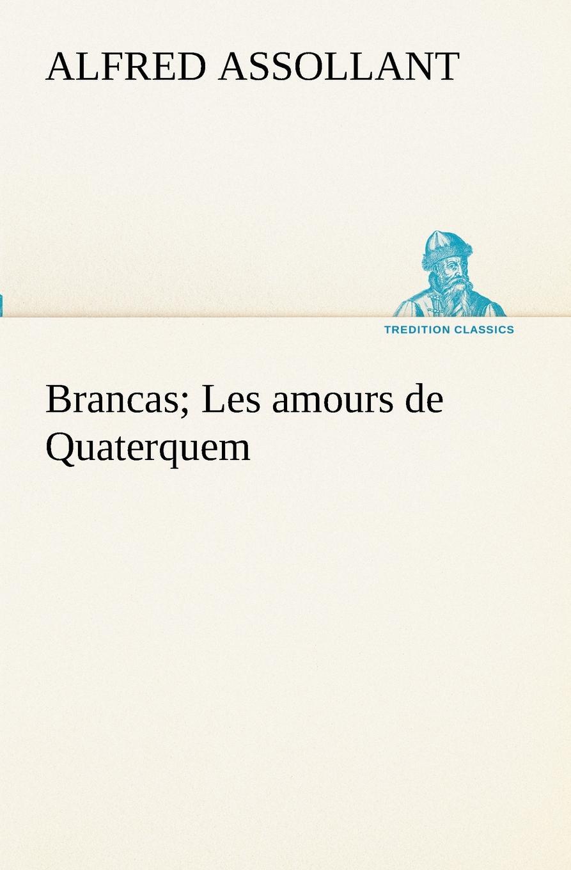 Alfred Assollant Brancas; Les amours de Quaterquem alfred assollant memoires de gaston phoebus