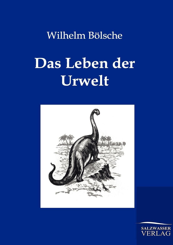 Wilhelm Bölsche Das Leben der Urwelt wilhelm bölsche von wundern und tieren