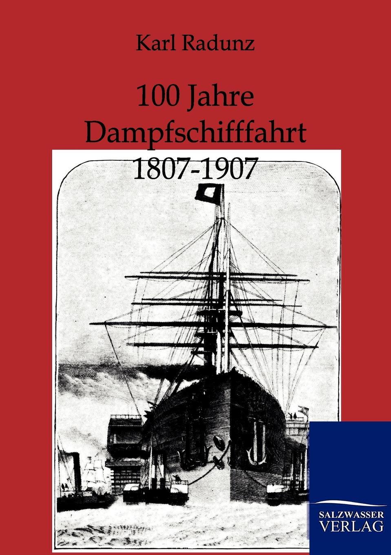 Karl Radunz. 100 Jahre Dampfschifffahrt 1807-1907
