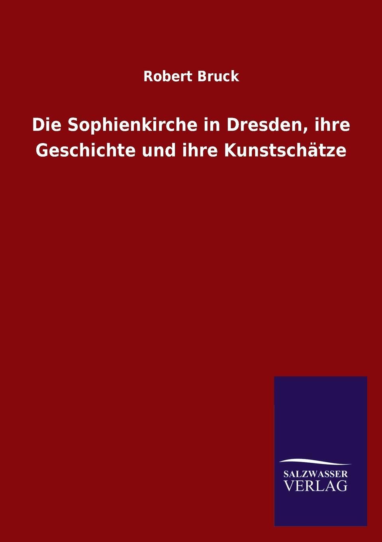 Robert Bruck Die Sophienkirche in Dresden, ihre Geschichte und ihre Kunstschatze robert wilhelm nessig geologische exkursionen in der umgegend von dresden
