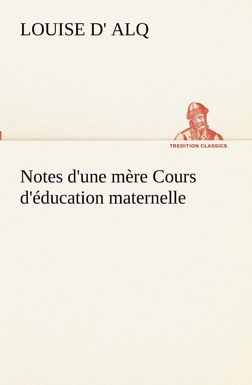 Louise d' Alq Notes d.une mere Cours d.education maternelle la maternelle